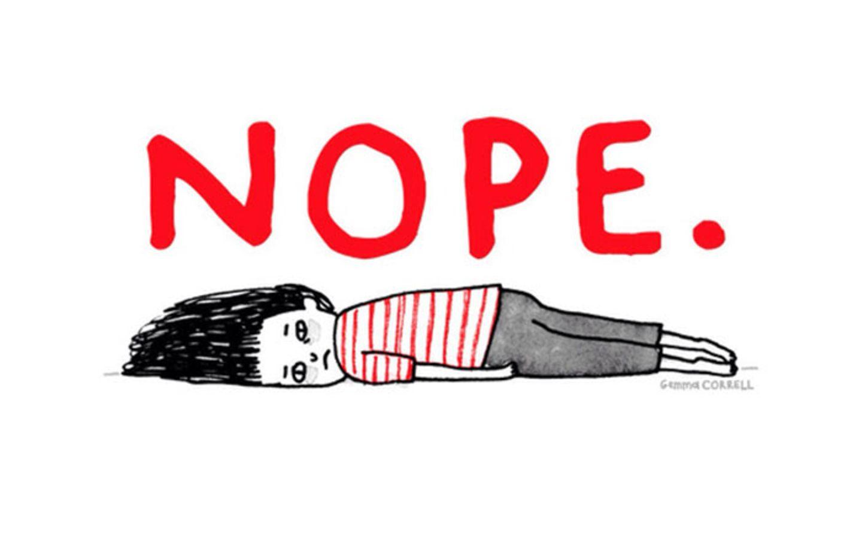 Depressionen sind alles andere als ein Witz. Das heißt aber nicht, dass man die Krankheit nicht auch mit Humor nehmen kann. Die britische Illustratorin Gemma Correll leidet selbst unter Angststörungen und Depressionen und hat sich in Comics mit ihrer Krankheit auseinandergesetzt. Damit will sie sich nicht lustig machen, sondern auf humorvolle Weise aufklären. Wie zum Beispiel auf diesem Bild. Der ganze Körper scheint zu schreien: Nein!