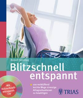 Robert Sonntag Blitzschnell entspannt,  Buch mit Audio-CD (CD Laufzeit 66:52 Min.)  TRIAS, Stuttgart. 2009  128 S., 20 Abb., kartoniert  ISBN: 9783830435150  EUR [D] 14,95 / EUR [A] 15,40  CHF 27,50 (CH/UVP)