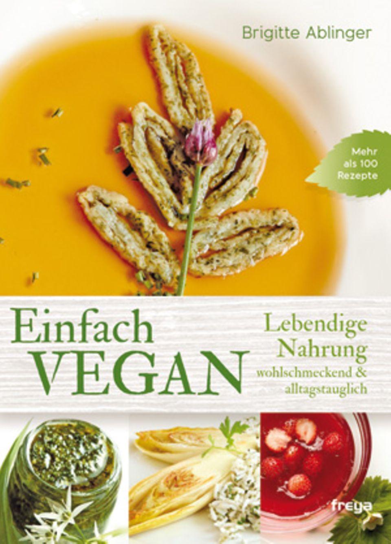 """Brigitte Ablinger: """"Einfach vegan. Lebendige Nahrung, wohlschmeckend & alltagstauglich"""" (Freya Verlag 2015; 16,90 Euro)"""