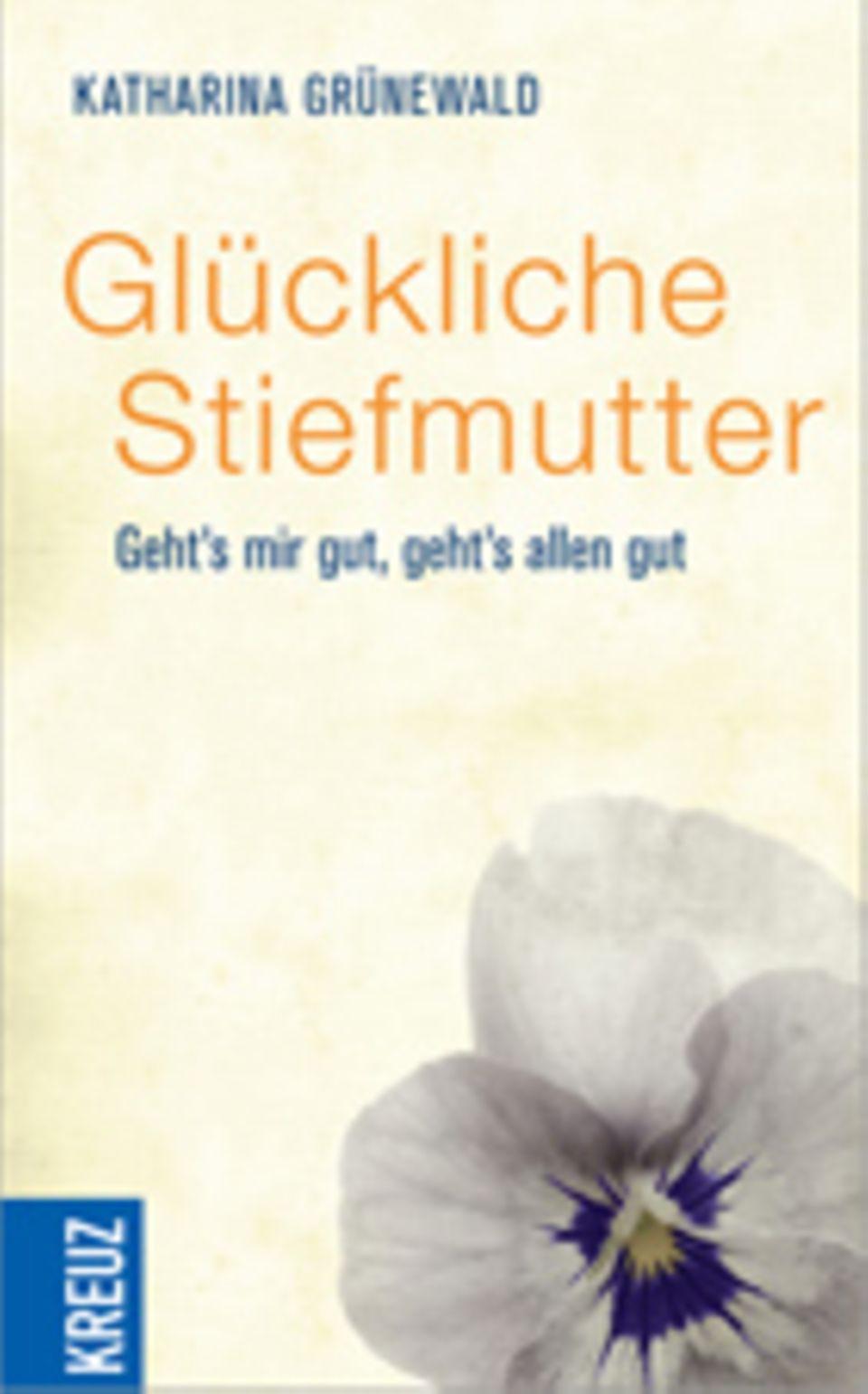 """Katharina Grünewalds Buch """"Glückliche Stiefmutter"""", Kreuz-Verlag, 192 S., 14,99 Euro. Erhältlich zum Beispiel über Amazon"""