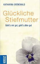 """Patchworkfamilien: Katharina Grünewalds Buch """"Glückliche Stiefmutter"""", Kreuz-Verlag, 192 S., 14,99 Euro. Erhältlich zum Beispiel über Amazon"""