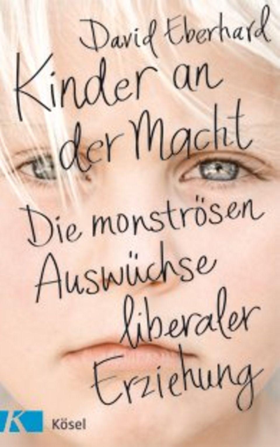 """Das Buch: """"Kinder an der Macht - die monströsen Auswüchse liberaler Erziehung"""" von David Eberhard, Kösel Verlag, 304 S., 17,99 Euro."""