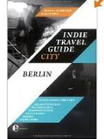 Indie Travel Guide Berlin: Indie Travel Guide: Mit Jürgen Vogel und Thees Uhlmann durch Berlin