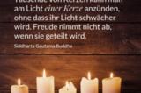Tausende von Kerzen kann man am Licht einer Kerze anzünden, ohne dass ihr Licht schwächer wird. Freude nimmt nicht ab, wenn sie geteilt wird.