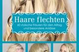 """Noch mehr tolle Flechtfrisuren zeigt Abby Smith in ihrem Buch """"Haare flechten - 60 stylische Frisuren für den Alltag und besondere Anlässe"""". Es ist im mvg Verlag erschienen und kostet ca. 15 Euro."""