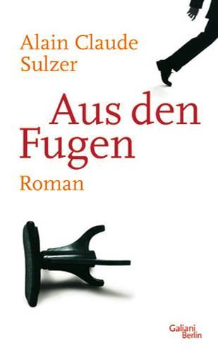 Alain Claude Sulzer: Aus den Fugen