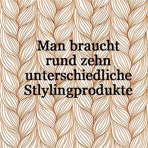 """Haare: """"Übertrieben. Aber das hängt natürlich stark von der Frisur ab.  Diese Produkte sind sinnvoll:  - Hitzeschutz vorm Föhnen - Schaumfestiger, je nach Stylingwunsch leicht oder stark - Wachs, Crème oder Gel - Spitzenfluid, besonders für längere Haare"""