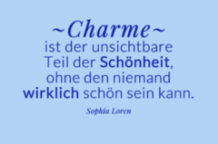 Charme ist der unsichtbare Teil der Schönheit, ohne den niemand wirklich schön sein kann.