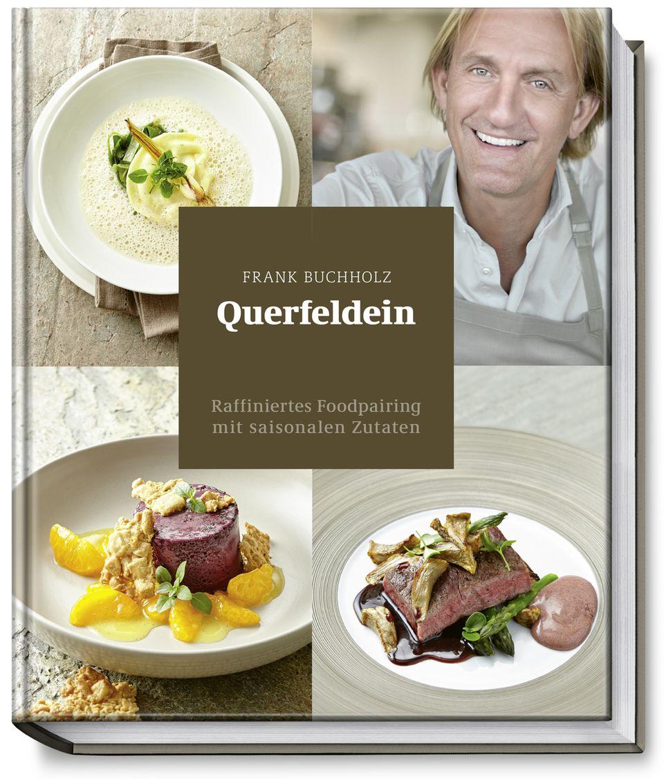 """""""Querfeldein - Raffiniertes Foodpairing mit saisonalen Zutaten"""" von Frank Buchholz"""
