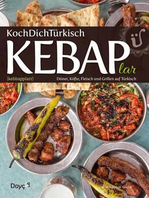 """KochDichTürkisch """"KEBAP lar ~ Döner, Köfte, Fleisch und Grillen auf Türkisch"""""""