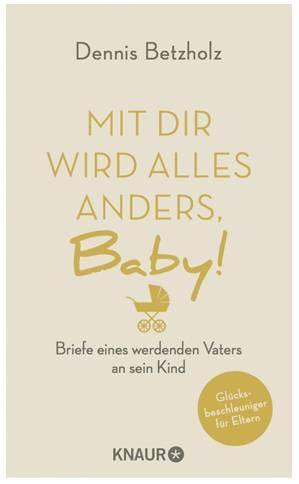 """""""Mit dir wird alles anders, Baby!"""" Briefe eines werdenden Vaters an sein Kind - ein Buch vonDennis Betzholz."""