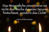 Das Wesentliche einer Kerze ist nicht das Wachs da seine Spuren hinterlässt, sondern das Licht!