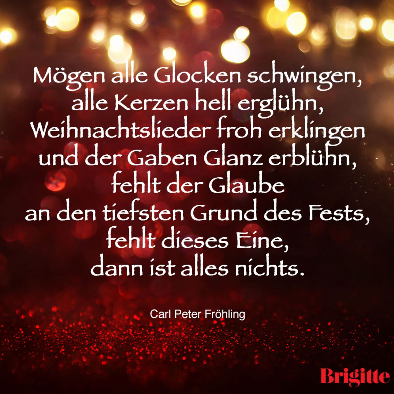 Mögen alle Glocken schwingen, alle Kerzen hell erglühn, Weihnachtslieder froh erklingen und der Gaben Glanz erblühn, fehlt der Glaube an den tiefsten Grund des Fests, fehlt dieses Eine, dann ist alles nichts.