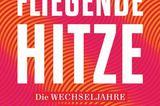 """Buchtipps der Redaktion: Buchcover """"Fliegende Hitze – Eine neue Geschichte der Wechseljahre"""""""