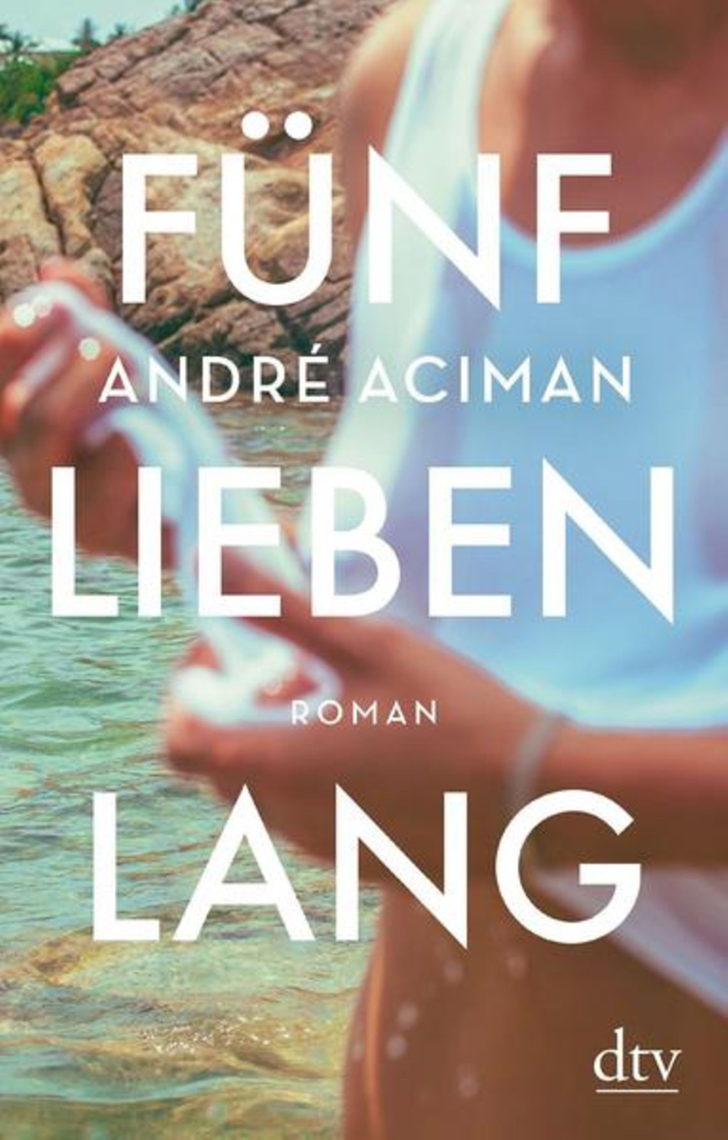 """Urlaubslektüre: """"Fünf Lieben lang"""" von André Aciman"""