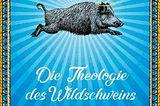 Buchtipps der Redaktion: Die Theologie des Wildschweins